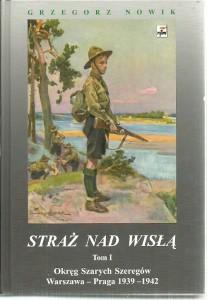 Straż nadWisłą. Tom 1. Okręg Szarych Szeregów Warszawa - Praga 1939-1942