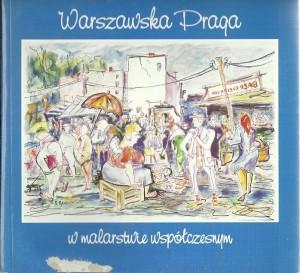 Warszawska Praga wmalarstwie współczesnym