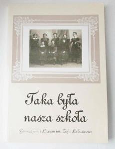Taka była nasza szkoła Gimnazjum iLiceum im.Zofii Łabusiewicz