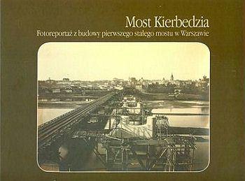 Most-Kierbedzia-Fotoreportaz-z-budowy-pierwszego-stalego-mostu-w-Warszawie