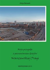 Moja przygoda zpoznawaniem dziejów Warszawskiej Pragi