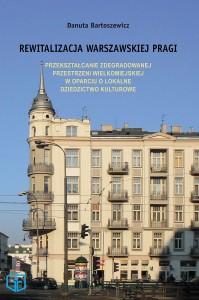 Rewitalizacja warszawskiej Pragi : przekształcanie zdegradowanej przestrzeni wielkomiejskiej woparciu olokalne dziedzictwo kulturowe