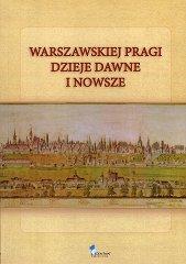Warszawskiej Pragi dzieje dawne inowsze