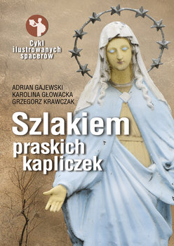 Recenzja przewodnika Szlakiem praskich kapliczek
